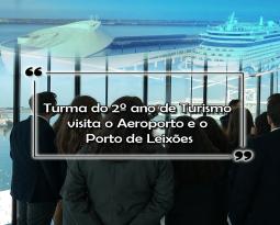 Turma do 2º ano de Turismo visitou o Aeroporto e o Porto de Leixões