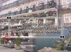 Visita de estudo ao Mercado Abastecedor e baixa da cidade do Porto