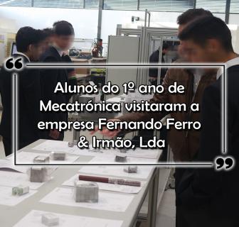 Alunos do 1º ano de Mecatrónica visitaram a empresa Fernando Ferro & Irmão, Lda